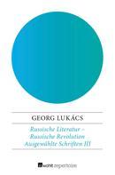 Georg Lukacs: Russische Literatur – Russische Revolution