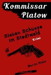 Kommissar Platow, Band 1: Sieben Schüsse im Stadtwald - Kriminalroman