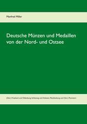 Deutsche Münzen und Medaillen von der Nord- und Ostsee - (Ost-) Friesland und Oldenburg, Schleswig und Holstein, Mecklenburg und (Vor-) Pommern