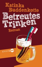 Betreutes Trinken - Roman
