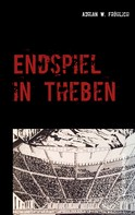Adrian W. Fröhlich: Endspiel in Theben
