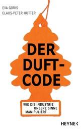 Der Duft-Code - Wie die Industrie unsere Sinne manipuliert