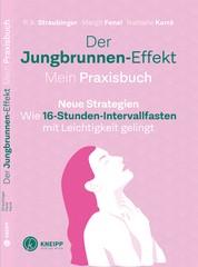 Der Jungbrunnen-Effekt. Mein Praxisbuch - Wie 16-Stunden-Intervallfasten mit Leichtigkeit gelingt
