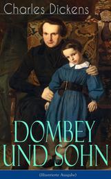 Dombey und Sohn (Illustrierte Ausgabe) - Klassiker der englischen Literatur - Gesellschaftsroman des Autors von Oliver Twist, David Copperfield und Große Erwartungen