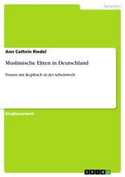 Muslimische Eliten in Deutschland - Frauen mit Kopftuch in der Arbeitswelt