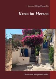 Kreta im Herzen - Geschichten, Rezepte und Bilder
