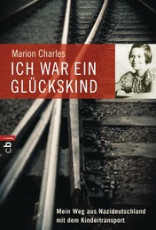 Ich war ein Glückskind - Mein Weg aus Nazideutschland mit dem Kindertransport