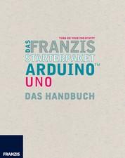 Das Franzis Starterpaket Arduino Uno - Das Handbuch für den Schnelleinstieg