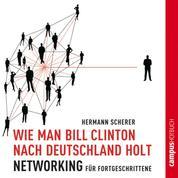 Wie man Bill Clinton nach Deutschland holt - Networking für Fortgeschrittene