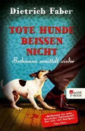 Tote Hunde beißen nicht - Bröhmann ermittelt wieder