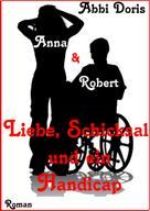 Abbi Doris: Anna & Robert - Liebe, Schicksal und ein Handicap