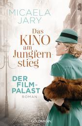 Das Kino am Jungfernstieg - Der Filmpalast - Roman - Die Kino-Saga 2