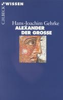 Hans-Joachim Gehrke: Alexander der Grosse ★★★★