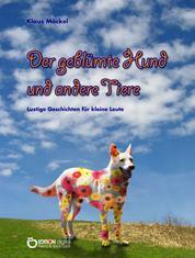 Der geblümte Hund und andere Tiere - Lustige Geschichten für kleine Leute