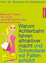 Warum Achterbahn fahren attraktiver macht und Schokolade vor Falten schützt - Beauty-Tipps für eine unwiderstehliche Ausstrahlung