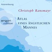 Atlas eines ängstlichen Mannes (Gekürzte Fassung)