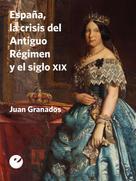 Juan Granados: España, la crisis del Antiguo Régimen y el siglo XIX