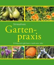 Stressfreie Gartenpraxis - Erfolgreich gärtnern rund ums Jahr
