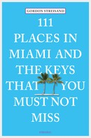 Gordon Streisand: 111 Places in Miami and the Keys that you must not miss