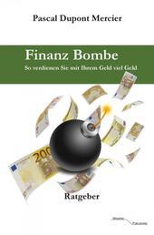 Finanz Bombe - So verdienen Sie mit Ihrem Geld viel Geld