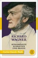 Richard Wagner: Ausgewählte Schriften und Briefe