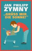 """Jan Philipp Zymny: """"Grüß mir die Sonne!"""" ★★★★"""