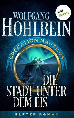 Die Stadt unter dem Eis: Operation Nautilus – Elfter Roman