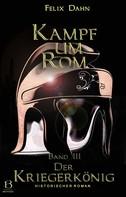 Felix Dahn: Kampf um Rom. Band III