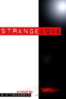 S.A. Youngman: Strangelove