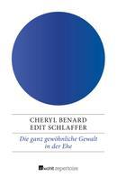 Cheryl Benard: Die ganz gewöhnliche Gewalt in der Ehe