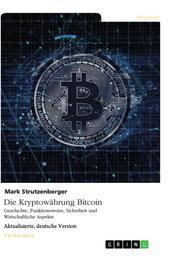 Die Kryptowährung Bitcoin. Geschichte, Funktionsweise, Sicherheit und Wirtschaftliche Aspekte