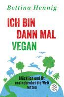 Bettina Hennig: Ich bin dann mal vegan ★★★★