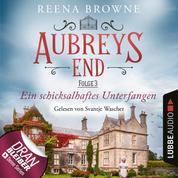 Ein schicksalhaftes Unterfangen - Aubreys End, Folge 3 (Ungekürzt)