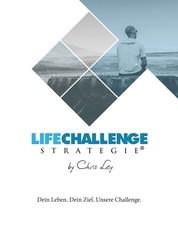 Die Life Challenge Strategie® - Dein Leben. Dein Ziel. Unsere Challenge.