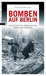Bomben auf Berlin - Zeitzeugen berichten vom Luftkrieg
