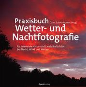 Praxisbuch Wetter- und Nachtfotografie - Faszinierende Natur- und Landschaftsfotos bei Nacht, Wind und Wetter