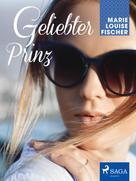 Marie Louise Fischer: Geliebter Prinz ★★★★