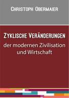 Christoph Obermaier: Zyklische Veränderungen der modernen Zivilisation und Wirtschaft