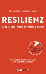 Resilienz - Das Geheimnis innerer Stärke - Widerstandskraft entwickeln und authentisch leben - Mit 12-Punkte-Selbsttest - Was uns stark macht gegen Burnout, Stress und Erschöpfung