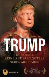 Trump - Du sollst keine anderen Götter neben mir haben - Was wir nie für möglich hielten, hat uns schon verändert