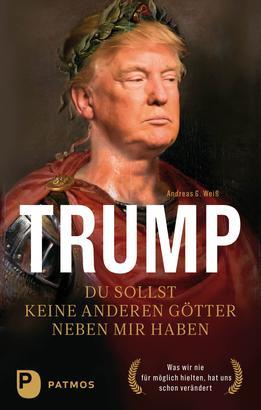 Trump - Du sollst keine anderen Götter neben mir haben