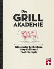 Die Grillakademie - Klassische Techniken - 180 Profi-Rezepte - Steaks, Burger, Saucen - Vegetarisch und vegan - 10 Lektionen - Für Einsteiger und Profis | von Stiftung Warentest