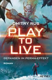 Play to Live - Gefangen im Perma-Effekt - Roman
