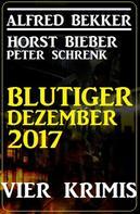 Alfred Bekker: Blutiger Dezember 2017: Vier Krimis ★★★★