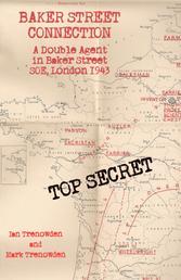 Baker Street Connection - A Double Agent in Baker Street SOE, London, 1943