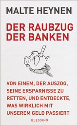 Der Raubzug der Banken - Von einem, der auszog, seine Ersparnisse zu retten, und entdeckte, was wirklich mit unserem Geld passiert
