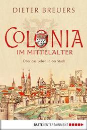Colonia im Mittelalter - Über das Leben in der Stadt