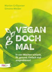 Vegan doch mal - In vier Wochen schlank, fit, gesund. Einfach mal ausprobieren!