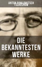 Die bekanntesten Werke von Tschechow - Die Dame mit dem Hündchen + Drei Schwestern + Die Möwe + Der Kirschgarten + Onkel Wanja