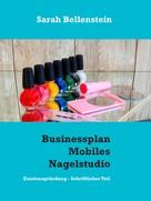 Sarah Bellenstein: Businessplan Mobiles Nagelstudio